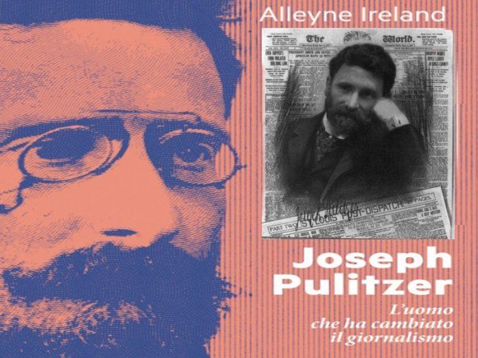 Joseph Pulitzer. L'uomo che ha cambiato il giornalismo