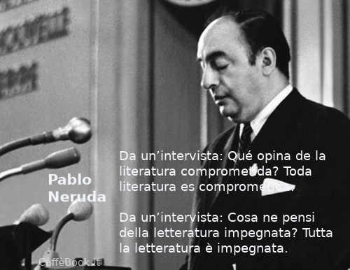 Citazioni su Pablo Neruda frasi da interviste 5