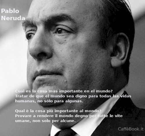 Citazioni da alcune interviste di Pablo Neruda frasi 6